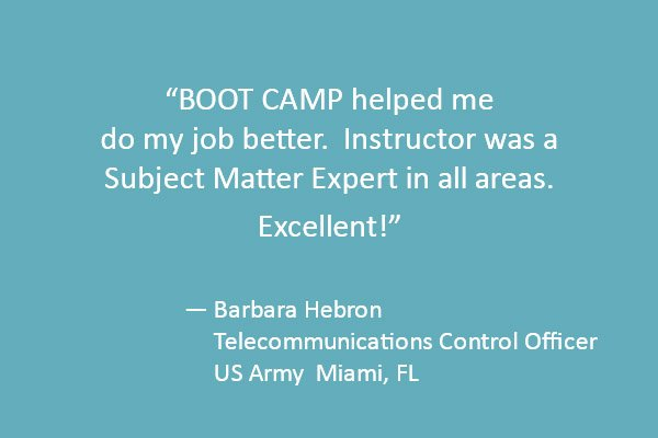BOOT CAMP helped me do my job better.  Instructor was a Subject Matter Expert in all areas. Excellent!