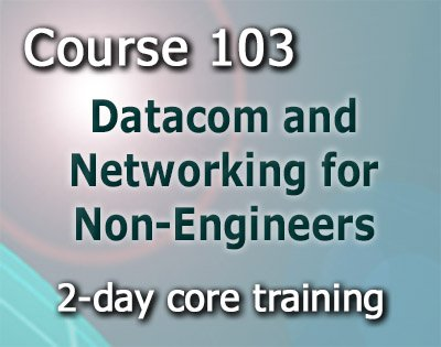 Course 103 Datacom and Networking for Non­Engineers