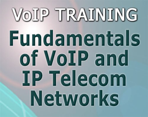 Fundamentals of VoIP and IP Telecom Networks training course