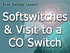 Course V8 Free Lesson: Softswitches and Visit to a CO Switch