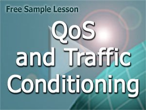 Course V9 Free Lesson: QoS and Traffic Conditioning