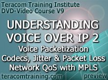 DVD Video Course V9 - Understanding Voice over IP 2: Voice Packetization . Voice Quality . Codecs, Jitter and Packet Loss . Diff-Serv . Network QoS with MPLS - preview