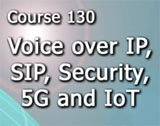 Course 130 Voice over IP, SIP, Security, 5G and IoT.  2 days.  CVA Certification Package included.